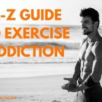 A-Z Guide to Exercise Addiction